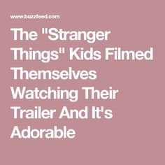 """The """"Stranger Things"""" Kids Filmed Themselves Watching Their Trailer And It's Adorable"""