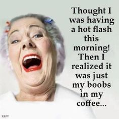 """Boobs in my coffee"" & other funny & TRUE thoughts on why aging isn't the nightmare we've been made to think, by the hilarious of Laugh Lines. Lol, Haha Funny, Funny Stuff, Funny Shit, That's Hilarious, Stupid Stuff, Crazy Funny, Super Funny, Hot Flashes"