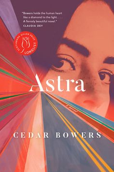 Astra by Cedar Bowers | Penguin Random House Canada Olive Kitteridge, Live In Nanny, Penguin Random House, Leap Of Faith, First Novel, Coming Of Age, Paperback Books, How To Know, Over The Years