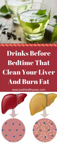 Drinks Before Bedtime That Clean Your Liver And Burn Fat - Just Healthy Way