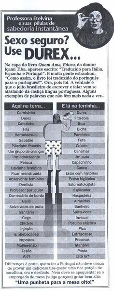 Diferenças do português no Brasil e em Portugal (alguém confirma?). Tem mais aqui http://www.alzirazulmira.com/diferencas.htm