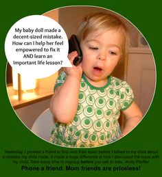 Phone a friend. Mom friend are priceless! -from Think It Through Parenting: Education on Family, Function & Fun! Important Life Lessons, Friends Mom, Baby Dolls, Things To Think About, Parenting, Education, Feelings, Learning, Phone