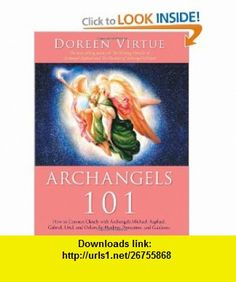 Archangels How to Connect Closely with Archangels Michael, Raphael, Gabriel, Uriel, and Others for Healing. Doreen Virtue, Super New Moon, Archangel Raphael, Lose Something, Natural Living, Gabriel, Good Books, Connection, Angels
