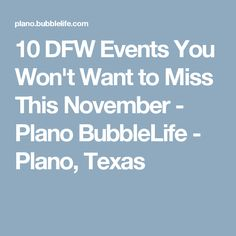 10 DFW Events You Won't Want to Miss This November - Plano BubbleLife - Plano, Texas