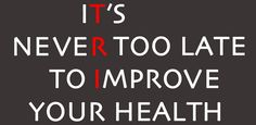 It's Never Too Late To Improve Your Health