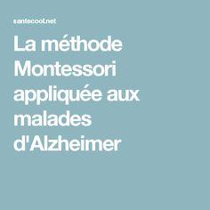 La méthode Montessori appliquée aux malades d'Alzheimer Alzheimer's Association, Applique, Alzheimers, Communication, Medical, Blog, Activities, Step By Step, Play Therapy