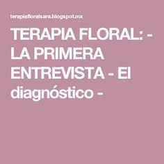 TERAPIA FLORAL: - LA PRIMERA ENTREVISTA - El diagnóstico -