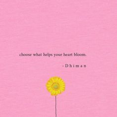 D h i m a n on choose what helps your heart poetryofdhiman for more words, quotes and thoughts on love and Short Flower Quotes, Flowers Quotes Tumblr, Flower Quotes Love, Love Quotes For Her, Self Love Quotes, Words Quotes, Flower Bloom Quotes, Qoutes On Love, Crave Quotes
