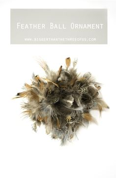 "Feather Ball Ornament   {I like this one cause my theme for Christmas is ""Let Heaven and Nature Sing""...I have deer and other critters and critter related items, think feathers, and angels, musical instruments.}"