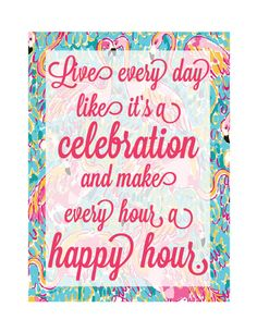Lilly Pulitzer quote live every day like it's a celebration and make every hour a happy hour poster. $10.00, via Etsy.