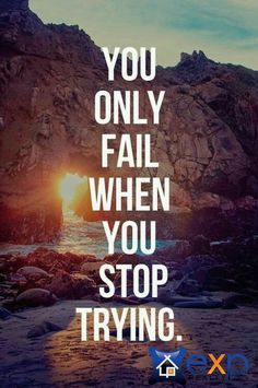 Don't look at a failure as the end of the road. Use small failures to learn what you did wrong so you can be that much better on your next try. Whatever you do, just don't give up!