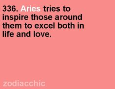 Aries tries to inspire those around them to excel both in life and love