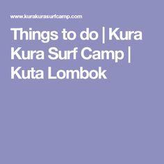 Things to do | Kura Kura Surf Camp | Kuta Lombok