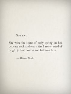 """""""She wore the scent of early spring on her delicate neck …"""" -Michael Faudet"""