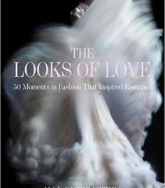 The Looks Of Love: 50 Moments In Fashion That Inspired Romance PDF