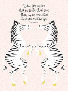 Zebras (Dr. Seuss) Art Print; Today you are you, that is truer than true. There is no one alive who is youer than you.