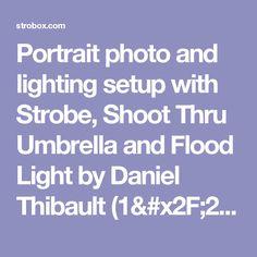 Portrait photo and lighting setup with Strobe, Shoot Thru Umbrella and Flood Light by Daniel Thibault (1/250 sec., f/7.1, ISO: 320)