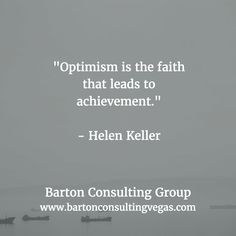 """""""Optimism is the faith that leads to achievement.""""   - Helen Keller"""