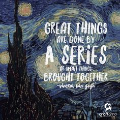 Great things are done by a series of small things brought together - Vincent van Gogh #QuoteOfTheDay #vanGogh #Craftamo
