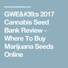 GWE's 2017 Cannabis Seed Bank Review - Where To Buy Marijuana Seeds Online