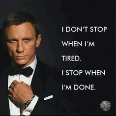 I don't stop when I'm tired. I stop when I'm done. James Bond, Daniel Craig - Great motivation for the life Great Motivational Quotes, Great Quotes, Inspirational Quotes With Pictures, Quotes Images, The Words, Change Quotes, Quotes To Live By, Movie Quotes, Life Quotes