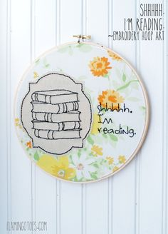 Shhhhh I am Reading Hoop - super cute project by Bev of Flamingo Toes.  Perfect handmade gift for the book lover!