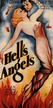 Hell's Angels is a 1930 American war film, directed by Howard Hughes and starring Jean Harlow, Ben Lyon, and James Hall. The film, which was produced by Hughes and written by Harry Behn and Howard Estabrook, centers on the combat pilots of World War I. It was released by United Artists[1], earned back its costs twice and is now hailed as being the first blockbuster action film.
