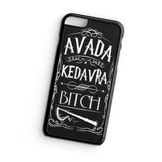 Avada Kedavra Bitch Harry Potter iPhone 6 Case   ^ Materials : Plastic, Rubber ^ Colors : Black, White, Transparent ^ Price : $12.50 #iPhone #iPhone6 #iPhoneCase #iPhone6Case #phoneCase #mobileCase #ariesand #ariesandCase