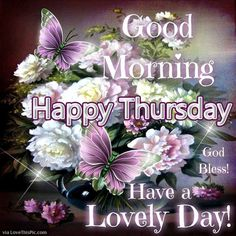 Good Morning Happy Thursday And Have A Lovely Day