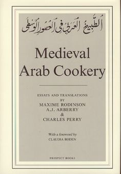Medieval Arab Cookery: Papers by Maxime Rodinson and Charles Perry with a Reprint of a Baghdad Cookery Book: Charles Perry, A. J. Arberry, Maxime Rodinson