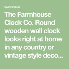The Farmhouse Clock Co. Round wooden wall clock looks right at home in any country or vintage style decor! Our clocks are constructed with a custom designed MDF frame back to prevent warping and an oak hardwood face to show lovely wood grain. The entire clock measures 1 thick. All