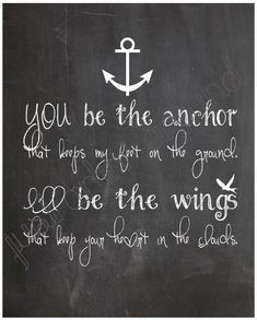 You Be the Anchor Print - That Keeps My Feet on Ground - Romantic Wall Art… Great Quotes, Quotes To Live By, Me Quotes, Inspirational Quotes, Meaningful Quotes, Mantra, Anchor Quotes, Nautical Quotes, Nautical Theme