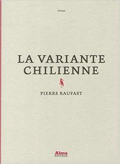 La variante Chilienne - Pierre Raufast - Acheté par la bibliothèque