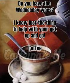 Do have the Wednesday woes? I know just the thing to help with your get up and go! Coffee Humor, Coffee Quotes, My Coffee, Coffee Time, Java Tea, Wednesday Coffee, Good Morning Prayer, Sunday Quotes Funny, Weekday Quotes