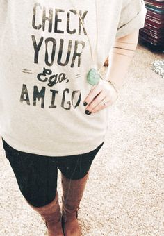 Check your ego, amigo. Some people really should. I want this shirt.