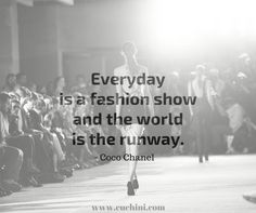 Everyday is a Fashion Show and the World is the Runway. - Cocoa Chanel #TGIF #HappyNewYear #2016