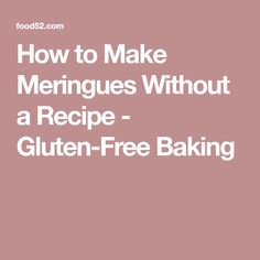 How to Make Meringues Without a Recipe - Gluten-Free Baking