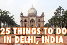 Delhi, India, is an incredible city that offers something for everything. Here are 25 things to do in Delhi that you'll love!