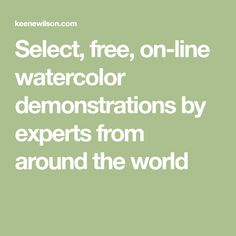 Select, free, on-line watercolor demonstrations by experts from around the world