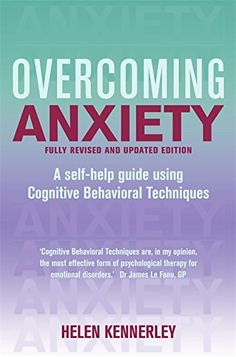Helen Kennerley - Overcoming Anxiety: A self-help guide using cognitive behavioural techniques Emotional Disorders, Mental Health And Wellbeing, Compulsive Disorder, Sr1, Overcoming Anxiety, Cognitive Behavioral Therapy, Phobias, Angst