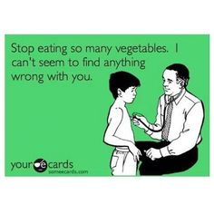 Said no doctor EVER! They do however, tell you to not eat so many animal products. Cut back on red meat, cheese, etc. Typically only AFTER a heart attack though.