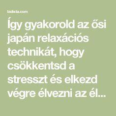 Így gyakorold az ősi japán relaxációs technikát, hogy csökkentsd a stresszt és elkezd végre élvezni az életed! - Bidista.com - A TippLista! Techno, Math Equations, Life, Techno Music