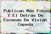 http://tecnoautos.com/wp-content/uploads/imagenes/tendencias/thumbs/publican-mas-fotos-y-el-detras-de-escenas-de-vivian-cepeda.jpg Vivian Cepeda. Publican más fotos y el detrás de escenas de Vivian Cepeda, Enlaces, Imágenes, Videos y Tweets - http://tecnoautos.com/actualidad/vivian-cepeda-publican-mas-fotos-y-el-detras-de-escenas-de-vivian-cepeda/