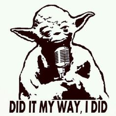 Yoda Sinatra....Doesn't get any better, y'all