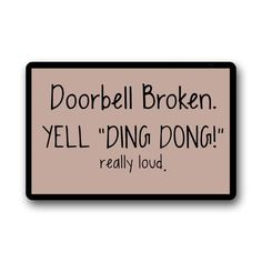 Custom Machinewashable Door Mat Doorbell Broken Yell Ding Dong Really Loud IndoorOutdoor Doormat 30L x 18W Inch *** Check out this great product. (This is an affiliate link)