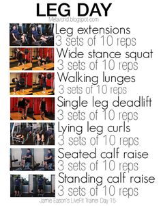 Leg day. I'll do a max of 8 reps making sure that last rep is REALLY difficult to complete. 3 times a week.