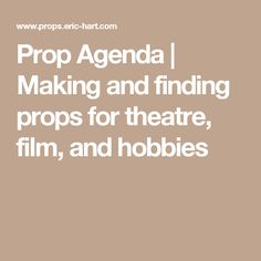 Prop Agenda | Making and finding props for theatre, film, and hobbies
