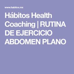 Hábitos Health Coaching | RUTINA DE EJERCICIO ABDOMEN PLANO