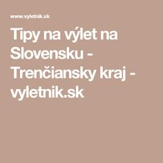 Tipy na výlet na Slovensku  - Trenčiansky kraj - vyletnik.sk