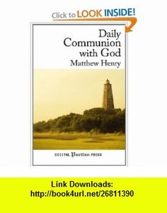 Daily Communion with God (9781463666088) Matthew Henry, Gerald Mick, James Hamilton , ISBN-10: 146366608X  , ISBN-13: 978-1463666088 ,  , tutorials , pdf , ebook , torrent , downloads , rapidshare , filesonic , hotfile , megaupload , fileserve
